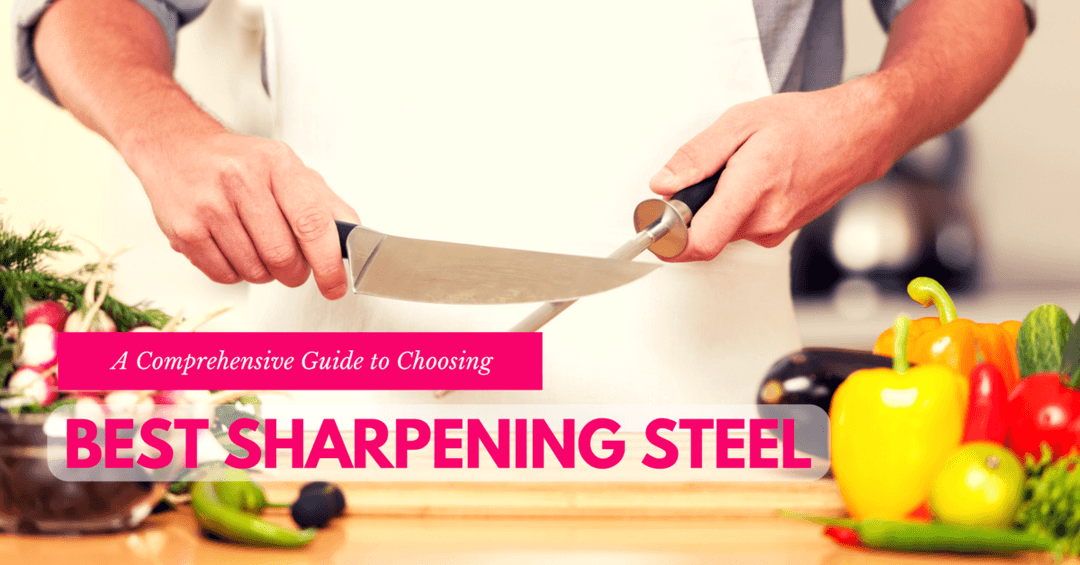 Comprehensive Guide to Choosing the Best Sharpening Steel