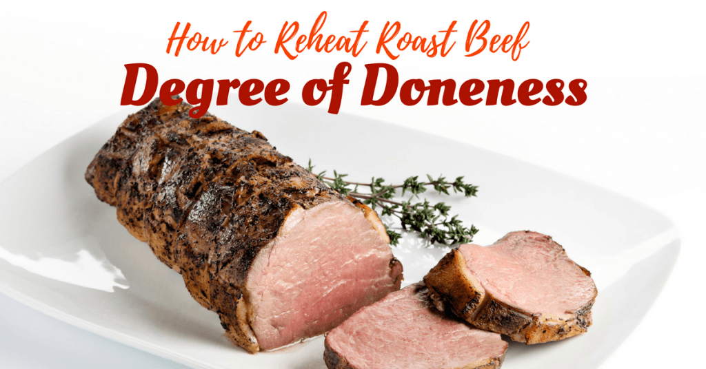 Degree of Doneness- The Best Way on How to Reheat Roast Beef