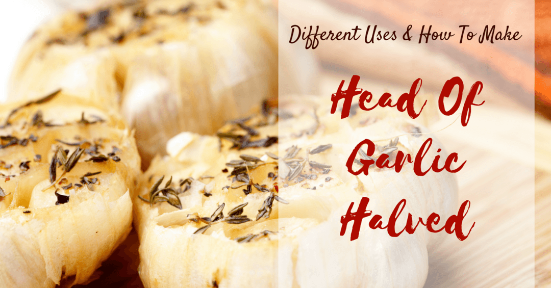 Head Of Garlic Halved- Different Uses And How To Make One-