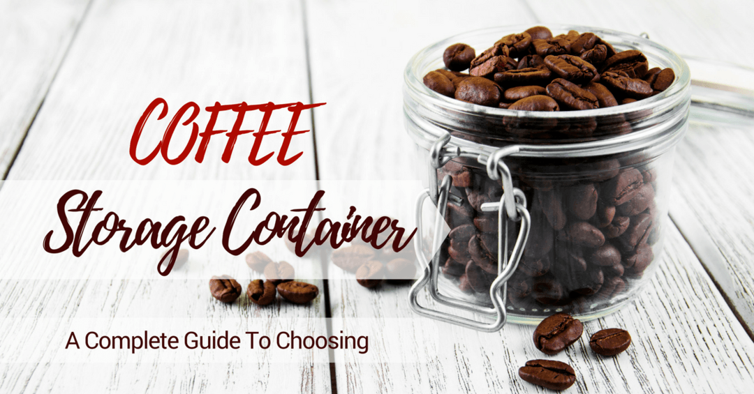 How to Choose the Best Coffee Storage Container- No More Confused!