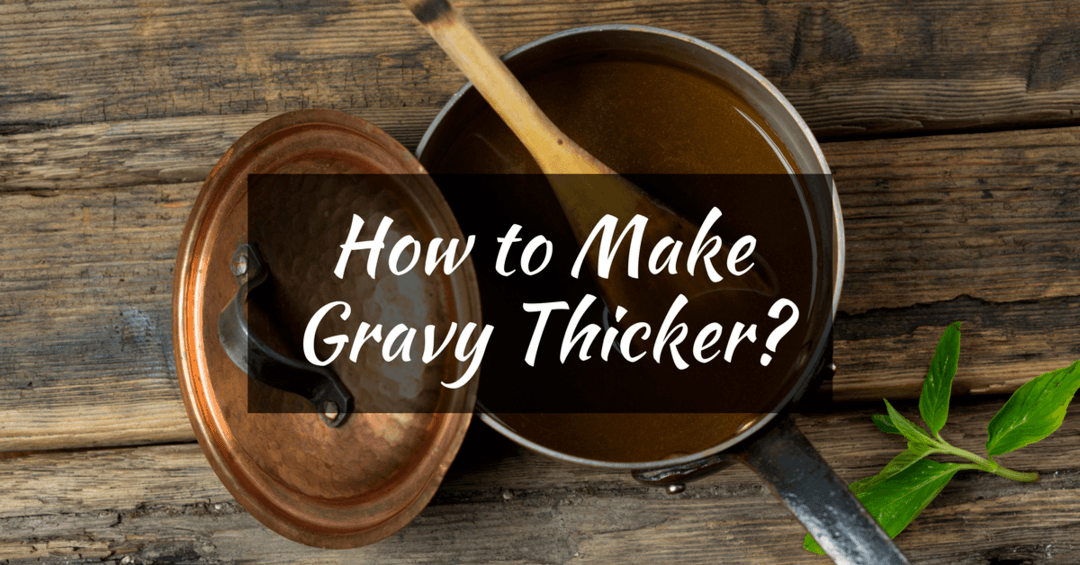 How to Make Gravy Thicker