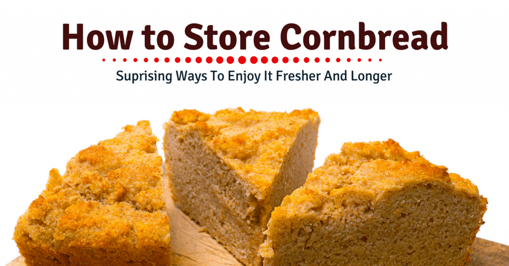 How to Store Cornbread- Suprising Ways To Enjoy It Fresher And Longer