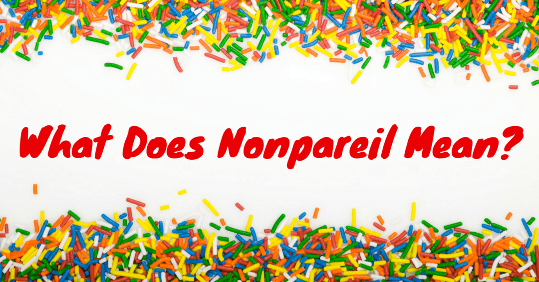 What Does Nonpareil Mean- Various Meanings You Need to Know
