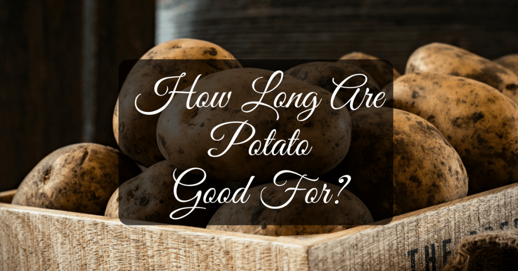 how long are potato good for