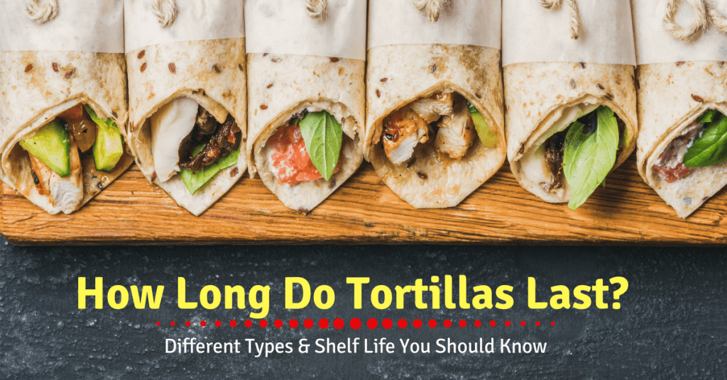 How Long Do Tortillas Last- Different Types & Shelf Life You Should Know