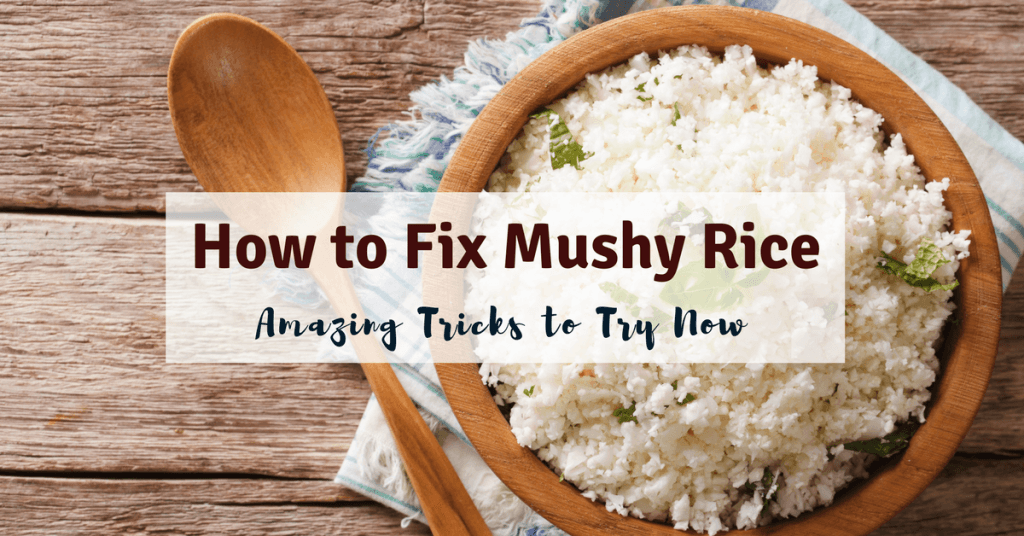 How to Fix Mushy Rice- Amazing Tricks to Try Now
